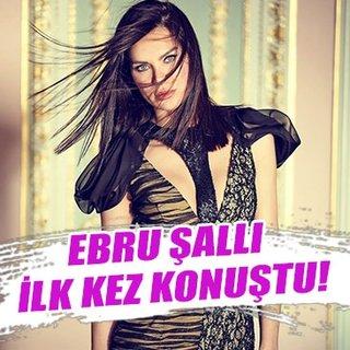 Ebru Şallı ilk kez konuştu!