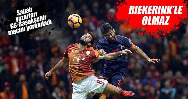Yazarlar Galatasaray-Başakşehir maçını yorumladı