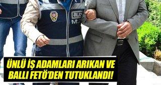 İş adamı Arıkan ve Ballı FETÖ soruşturması kapsamında tutuklandı