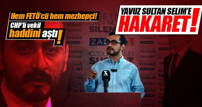 CHP'li vekil Eren Erdem'den, Yavuz Sultan Selim'e hakaret!