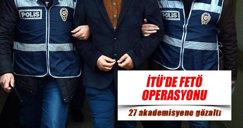 İTÜ'de FETÖ operasyonu: 27 akademisyene gözaltı