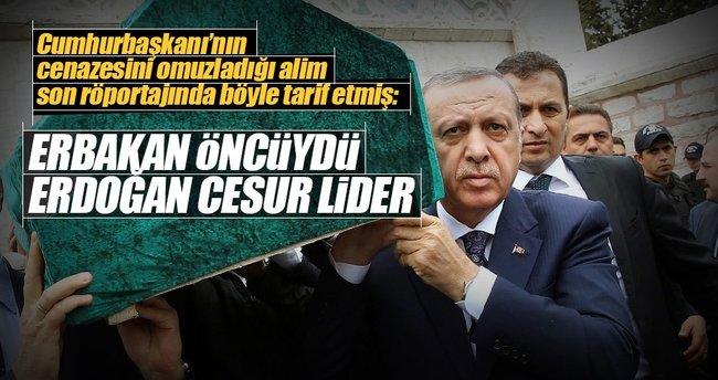 'Erbakan öncüydü Erdoğan cesur lider'