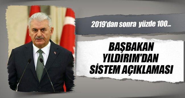 Başbakan Yıldırım: 2019'dan sonra  yüzde 100 cumhurbaşkanlığı sistemi uygulanacak