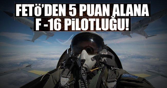 FETÖ'den 5 puan alana, F-16 pilotluğu