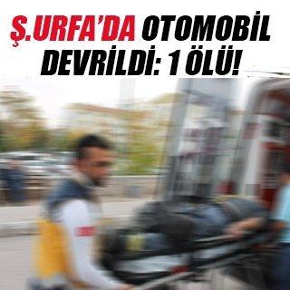Şanlıurfa'da otomobil devrildi: 1 ölü, 1 yaralı