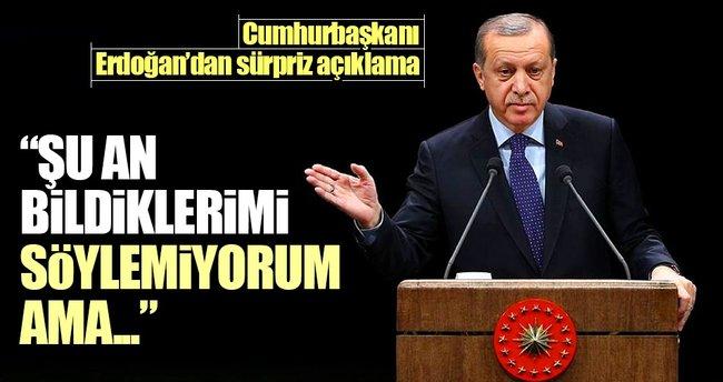 Erdoğan: Şu an bildiklerimi söyleyemeyecek durumdayım ama…