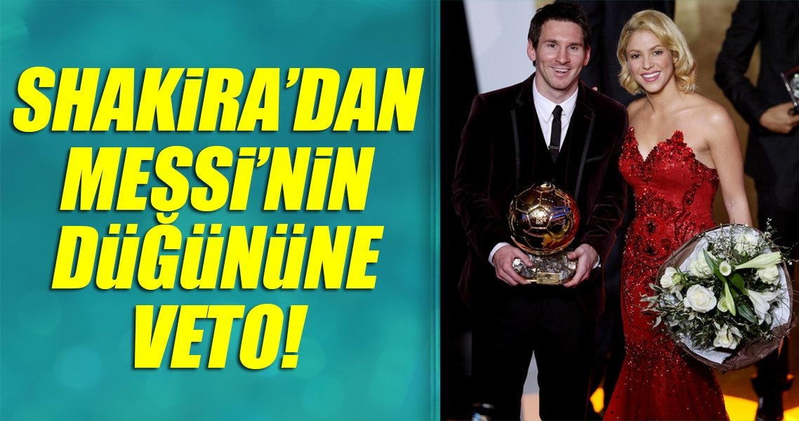 Shakira'dan Messi'nin düğününe veto!