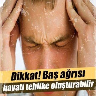 Baş ağrısı hayati tehlike oluşturabilir