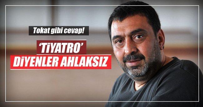 Ahmet Yenilmez: 'Tiyatro' diyenler ahlaksız!