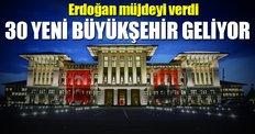 '30 yeni büyükşehir belediyesi kurulacak'