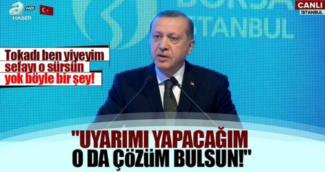 Cumhurbaşkanı Erdoğan: Uyarımı yapacağım çözümü o bulsun