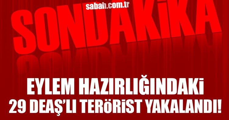 Eylem hazırlığındaki 29 DEAŞ'lı terörist yakalandı!
