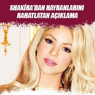 Shakira'dan hayranlarını rahatlatan açıklama