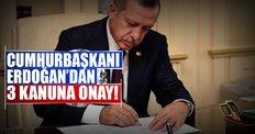 Cumhurbaşkanı Erdoğan'dan 3 kanuna onay!