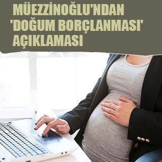 Müezzinoğlu'ndan 'doğum borçlanması' açıklaması