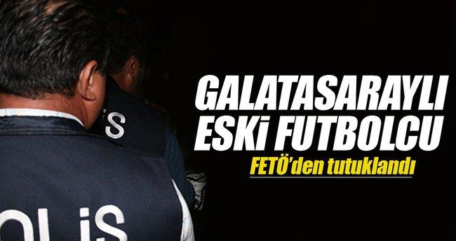 Galatasaraylı eski futbolcu FETÖ'den tutuklandı!