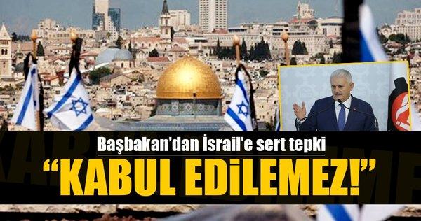 Başbakan Yıldırım'dan İsrail'e: Bu yanlıştan dönün