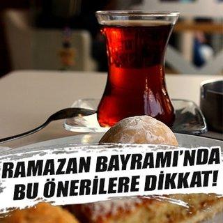 Ramazan Bayramı'nda bu önerilere dikkat!
