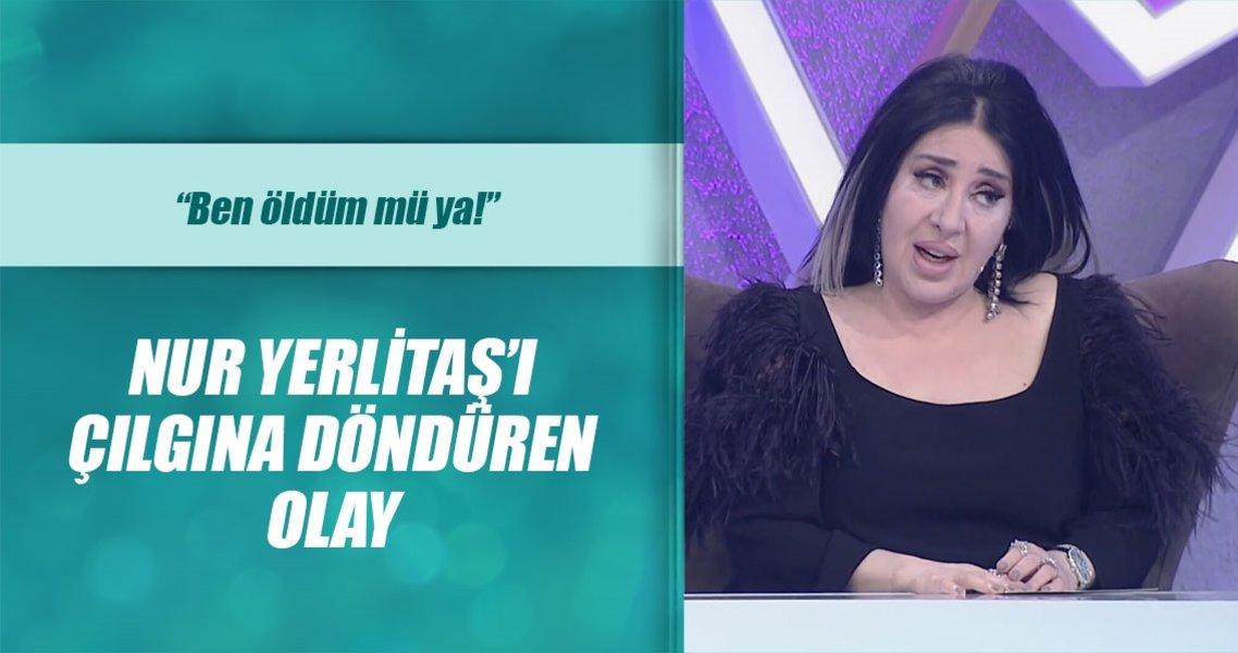 Nur Yerlitaş'ı şaşkına çeviren olay
