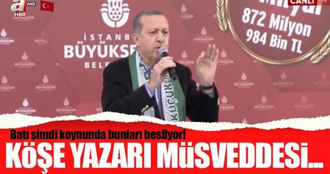 Cumhurbaşkanı Erdoğan: Batı şimdi koynunda bunları besliyor