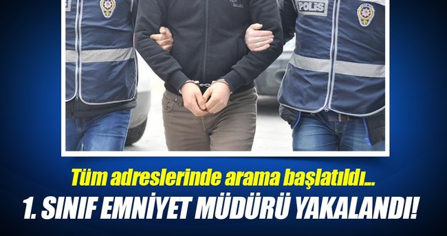 FETÖ'den aranan 1. Sınıf Emniyet Müdürü yakalandı!