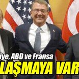 Türkiye, ABD ve Fransa anlaştı!