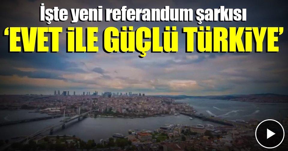 AK Parti'nin yeni referandum şarkısı Evet ile Güçlü Türkiye