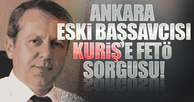 Ankara eski Başsavcısı Kuriş'e FETÖ sorgusu