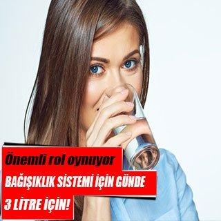 Bağışıklık sistemi için günde 3 litre için!
