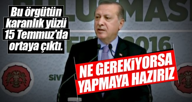 Cumhurbaşkanı Erdoğan: Ne gerekiyorsa yapmaya hazırız