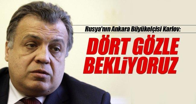 Rusya'nın Ankara Büyükelçisi Karlov: Dört gözle bekliyoruz