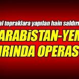 Suudi Arabistan-Yemen sınırında operasyon!