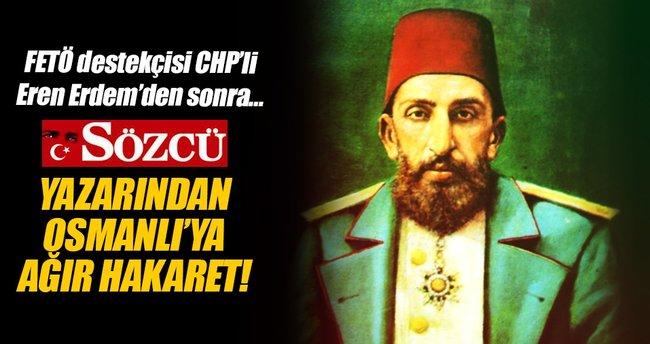 Sözcü yazarından Osmanlı'ya hakaret!